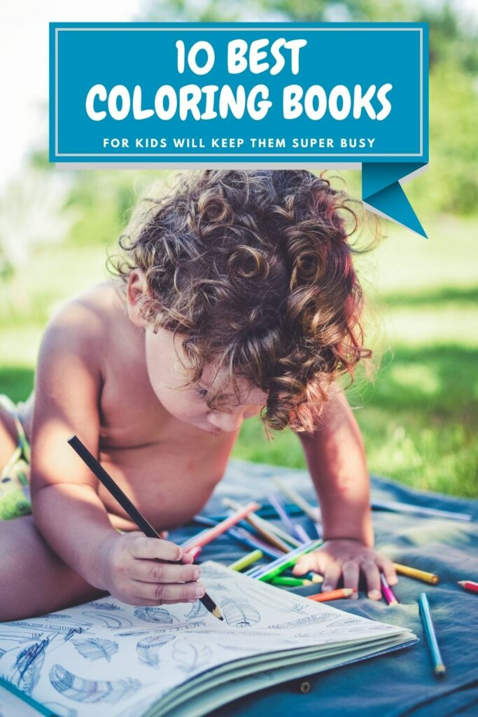 Why These 10 Best Coloring Books For Kids Will Keep Them Super Busy